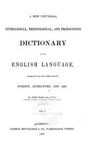 A New Universal, Technological, Etymological, and Pronouncing Dictionary of the English Language: Volume 1
