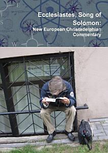 Ecclesiastes, Song of Solomon: New European Christadelphian Commentary