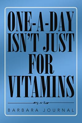 ONE A DAY ISN   T JUST FOR VITAMINS