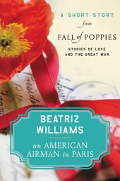 An American Airman in Paris: A Short Story from Fall of Poppies: Stories of Love and the Great War
