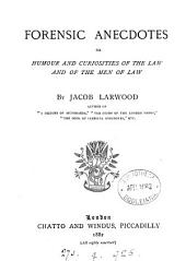 Forensic Anecdotes: Or, Humour and Curiosities of the Law and of the Men of Law