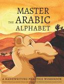 Master the Arabic Alphabet, A Handwriting Practice Workbook