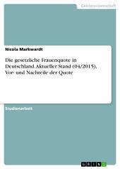 Die gesetzliche Frauenquote in Deutschland. Aktueller Stand (04/2015), Vor- und Nachteile der Quote