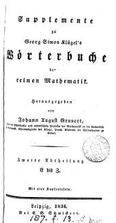 Mathematiscehes Wörterbuch, angefangen von G.S. Klügel, fortgesetzt von C.B. Mollweide (beendigt von J.A. Grunert). Die reine Mathematik. [With] Suppl., von J.A. Grunert