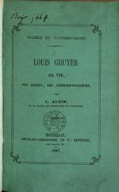 Louis Gruyer, sa vie, ses écrits, ses correspondances