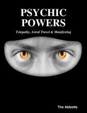 Psychic Powers: Telepathy, Astral Travel & Manifesting