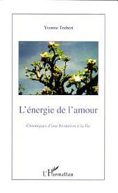 L'Energie de l'amour: Chroniques d'une Invitation à la vie