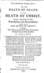 Salus Electorum, Sanguis Jesu, Or The Death of Death in the Death of Christ: Being a Treatise of the Redemption and Reconciliation, Part 4