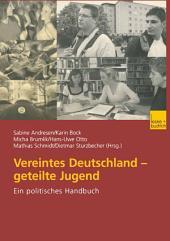 Vereintes Deutschland — geteilte Jugend: Ein politisches Handbuch