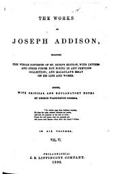 The Works of Joseph Addison: Including the Whole Contents of Bp. Hurd's Edition, with Letters and Other Pieces Not Found in Any Previous Collection ; and Macaulay's Essay on His Life and Works, Volume 6