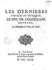 Les Dernières paroles de monsievr le dvc de Chastillon, mourant, à monsieur le prince de Condé