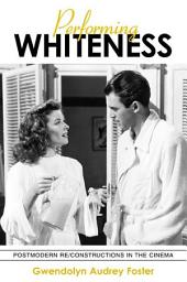 Performing Whiteness: Postmodern Re/Constructions in the Cinema