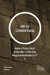 NR 03 COMENTADA: Agora ficou fácil entender a Norma Regulamentadora