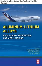 Aluminum-Lithium Alloys: Chapter 16. Airworthiness Certification of Metallic Materials