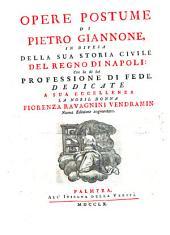 Opere postume di Pietro Giannone, in difesa della sua Storia Ciuile del Regno di Napoli: con la di lui professione di fede. ..