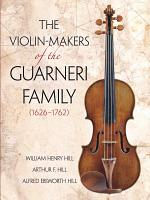 The Violin-makers of the Guarneri Family, 1626-1762