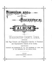 Portrait and Biographical Album of Washington County, Iowa: Containing Full Page Portraits and Biographical Sketches of Prominent and Representative Citizens of the County, Together with Portraits and Biographies of All the Governors of Iowa, and of the Presidents of the United States
