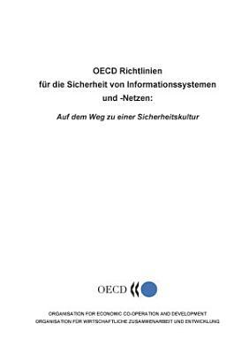 OECD Richtlinien f  r die Sicherheit von Informationssystemen und  Netzen Auf dem Weg zu einer Sicherheitskultur PDF