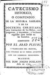 Catecismo histórico o compendio de la historia sagrada y de la doctrina christiana para instrucción de los niños, con preguntas y respuestas y lecciones seguidas para leerlas en las escuelas