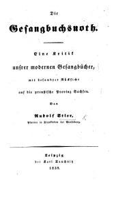 Die Gesangbuchsnoth. Eine Kritik unsrer modernen Gesangbücher, mit besonder Rücksicht auf die preussische Provinz Sachsen