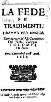 La fede ne' tradimenti. Dramma per musica fatto cantare da' SS. conuittori del nobil Collegio Tolomei di Siena. Per il carneuale di quest'anno; 1689