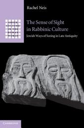 The Sense of Sight in Rabbinic Culture: Jewish Ways of Seeing in Late Antiquity