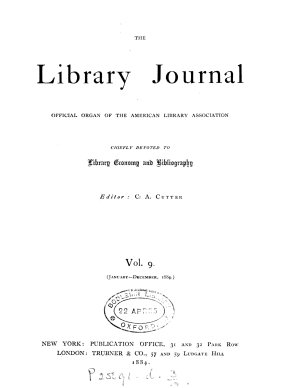 THE LIBRARY JOURNAL OFFICIAL ORGAN OF THE AMERICAN LIBRARY ASSOCIATION  VOL 9  JAN  DEC 1884