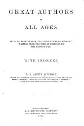 Great Authors of All Ages: Being Selections from the Prose Works of Eminent Writers from the Time of Pericles to the Present Day. With Indexes