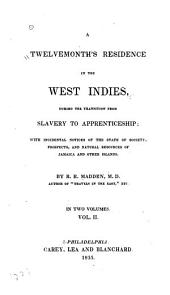 A Twelvemonth's Residence in the West Indies: During the Transition from Slavery to Apprenticeship; with Incidental Notice of the State of Society, Prospects, and Natural Resources of Jamaica and Other Islands