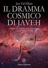 """Dramma cosmico di Javeh (Il): Il primo libro delle """"Rivelazioni Cosmiche"""" (a cura di Roberto Numa)"""