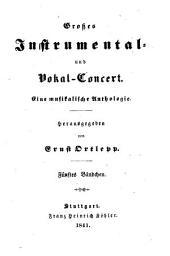 Großes Instrumental- und Vokal-Concert: eine musikalische Anthologie. 5, Band 3