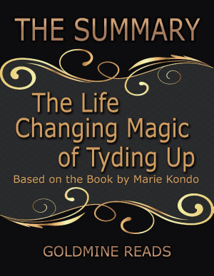 The Summary of the Life Changing Magic of Tyding Up  Based On the Book By Marie Kondo