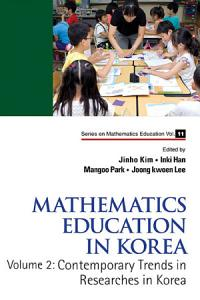 Mathematics Education In Korea   Vol  2  Contemporary Trends In Researches In Korea PDF