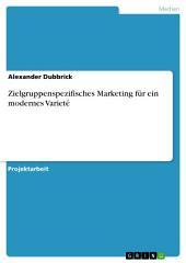 Zielgruppenspezifisches Marketing für ein modernes Varieté