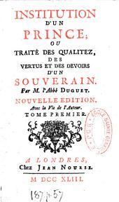 Institution d'un prince ou Traité des qualitez, des vertus et des devoirs d'un souverain