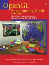 OpenGL Programming Guide: The Official Guide to Learning OpenGL, Version 4.5 with SPIR-V, Edition 9