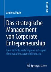 Das strategische Management von Corporate Entrepreneurship: Empirische Kausalanalysen am Beispiel der deutschen Automobilindustrie