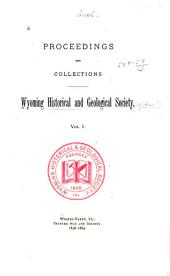 Proceedings and Collections of the Wyoming Historical and Geological Society: Volume 1