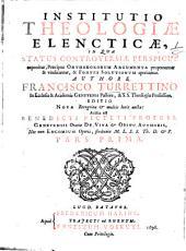 Institutio theologiæ elencticæ: in qua status controversiæ perspicue exponitur, præcipua orthodoxorum argumenta proponuntur & vindicantur, & fontes solutionum aperiuntur