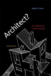 Architect?: A Candid Guide to the Profession, Edition 3