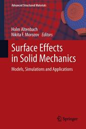 Surface Effects in Solid Mechanics: Models, Simulations and Applications