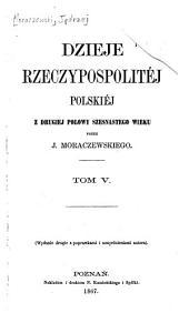 Dzieje Rzeczypospolitej Polskiej, przez Jędrzejn Moraczewskiego: Tomy 5-6