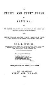 The Fruits and Fruit Trees of America: Or, The Culture, Propagation, and Management, in the Garden and Orchard, of Fruit Trees Generally; with Descriptions of All the Finest Varieties of Fruit, Native and Foreign, Cultivated in this Country ...