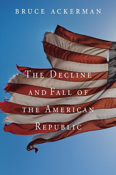 Download The Decline and Fall of the American Republic Book