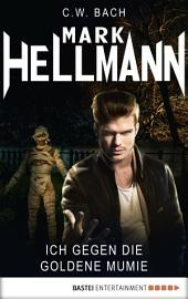 Mark Hellmann 34: Ich gegen die goldene Mumie