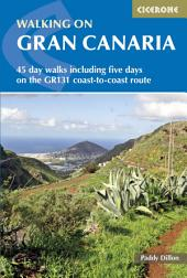 Walking on Gran Canaria: 45 day walks including the GR131, Edition 2