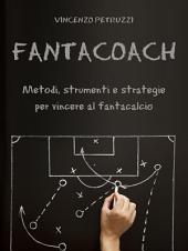 Fantacoach - metodi, strumenti e strategie per vincere al fantacalcio