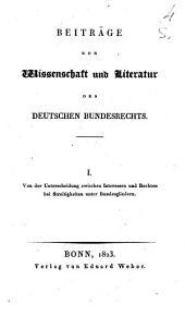 Beiträge zur Wissenschaft und Literatur des deutschen Brundesrechts. I. Von der Unterscheidung zwischen Interessen und Rechten bei Streitigkeiten unter Bundesgliedern