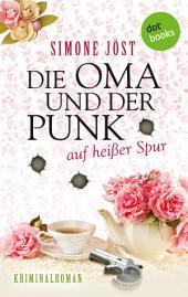 Die Oma und der Punk auf heißer Spur: Kriminalroman