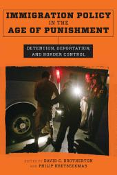 Immigration Policy in the Age of Punishment: Detention, Deportation, and Border Control